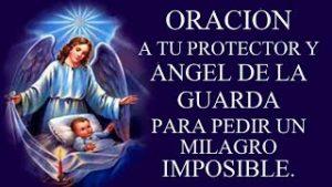 ORACIÓN A TU PROTECTOR Y ÁNGEL DE LA GUARDA PARA PEDIR UN MILAGRO IMPOSIBLE.