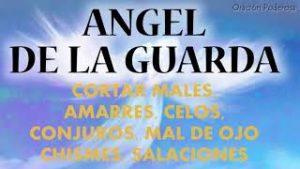 Ángel de la Guarda, oración para cortar males enviados, amarres, celos, conjuros, mal de ojo, chisme
