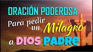 ORACION PODEROSA PARA PEDIR UN MILAGRO A DIOS PADRE