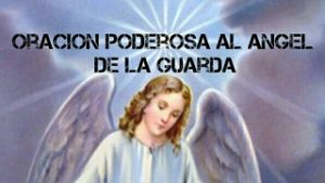 ORACION PODEROSA AL ANGEL DE LA GUARDA