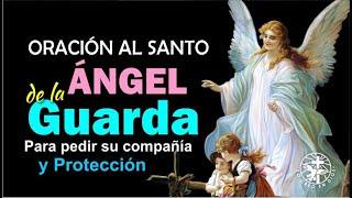 ORACIÓN AL ANGEL DE LA GUARDA PARA PEDIR SU COMPAÑÍA Y PROTECCION