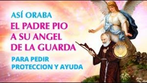 ORACION del PADRE PIO a su ANGEL CUSTODIO para pedir ayuda y proteccion